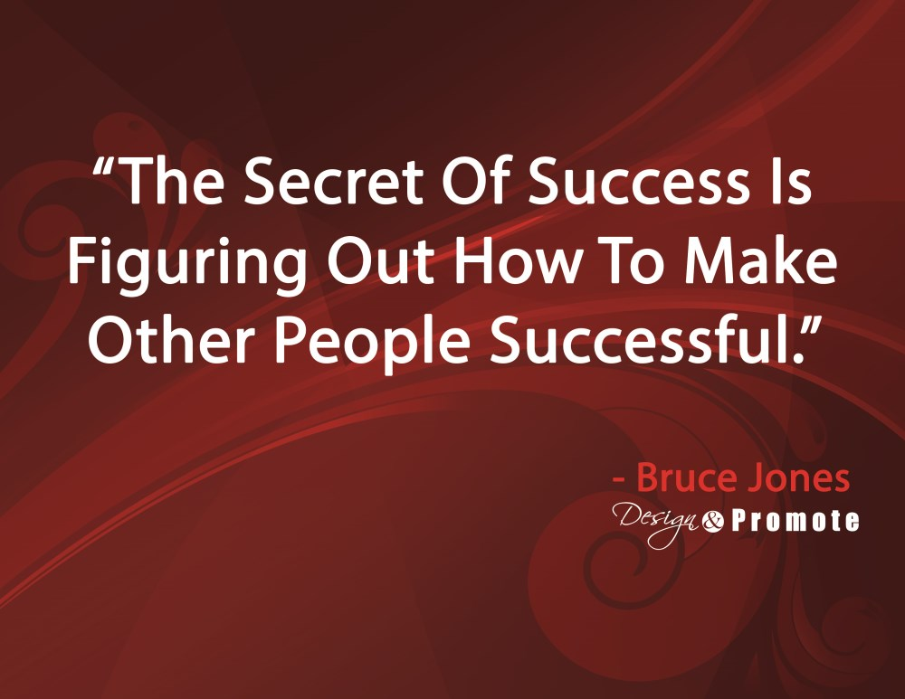 The Secret Of Success Is Figuring Out How To Make Other People Successful.